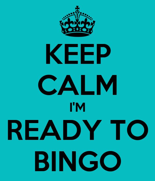 KEEP CALM I'M READY TO BINGO