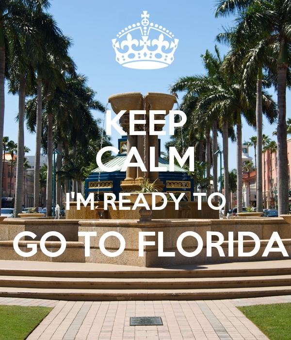 KEEP CALM I'M READY TO  GO TO FLORIDA