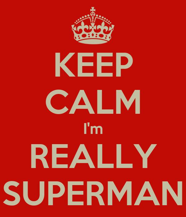 KEEP CALM I'm REALLY SUPERMAN