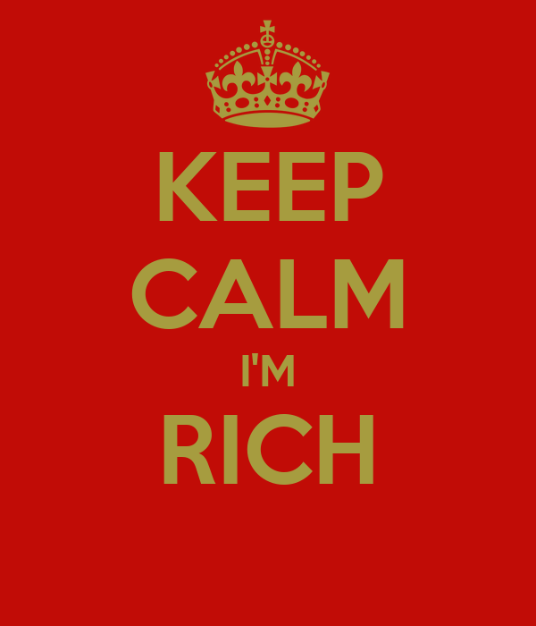 KEEP CALM I'M RICH