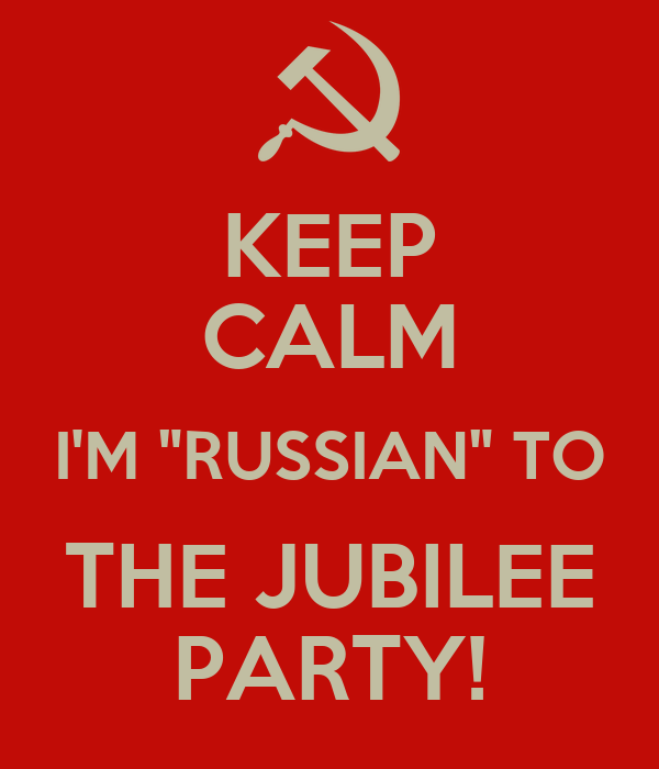 """KEEP CALM I'M """"RUSSIAN"""" TO THE JUBILEE PARTY!"""