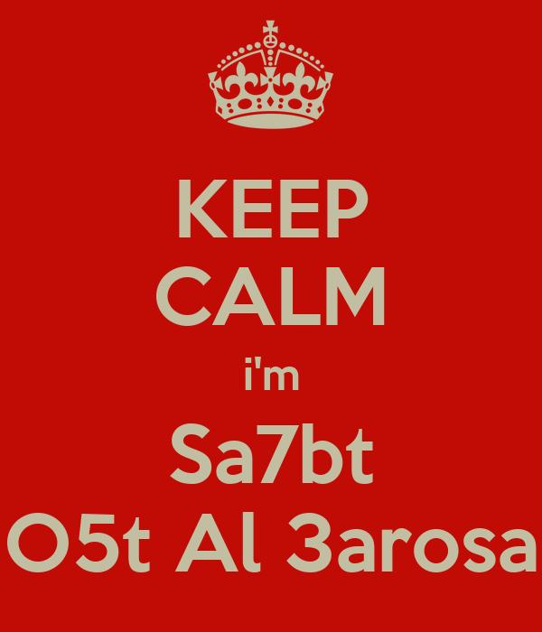 KEEP CALM i'm Sa7bt O5t Al 3arosa