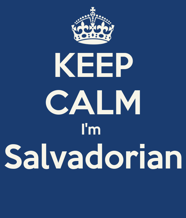 KEEP CALM I'm  Salvadorian