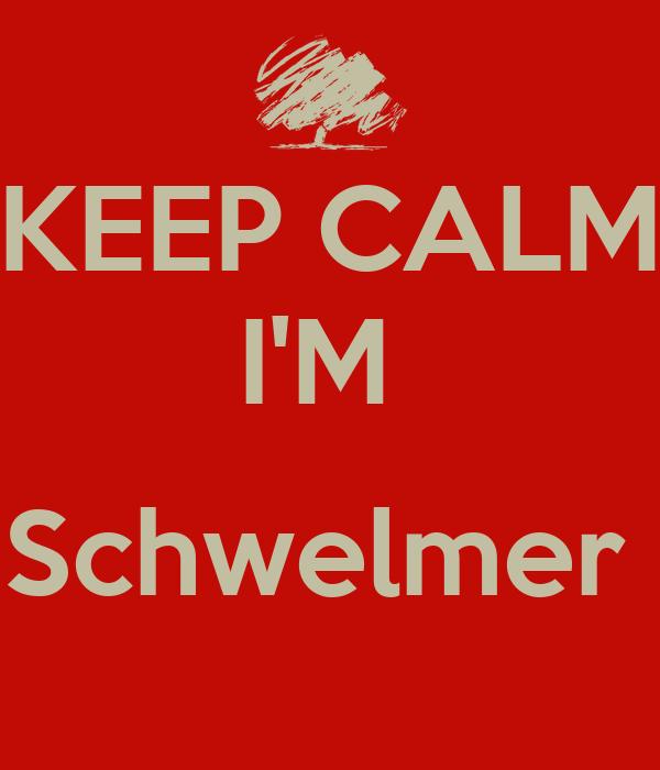KEEP CALM I'M   Schwelmer