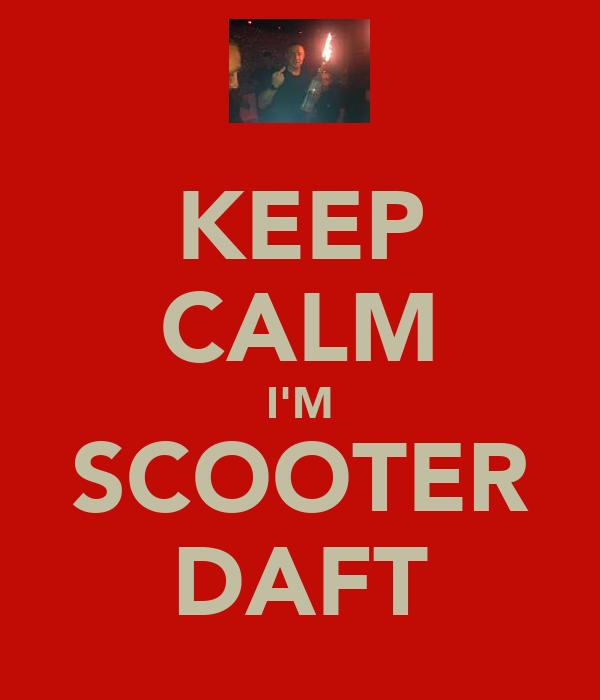 KEEP CALM I'M SCOOTER DAFT