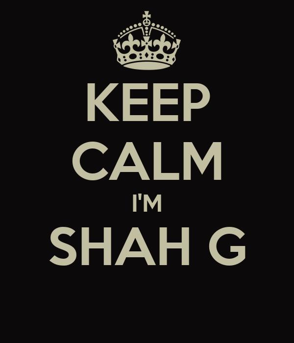 KEEP CALM I'M SHAH G