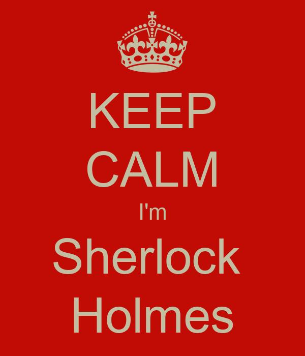 KEEP CALM I'm Sherlock  Holmes