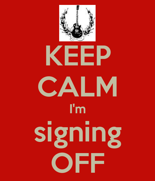 KEEP CALM I'm signing OFF