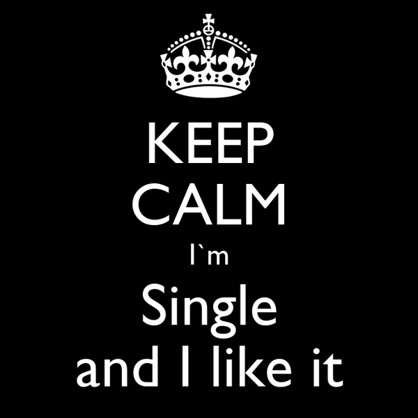 KEEP CALM I`m Single and I like it