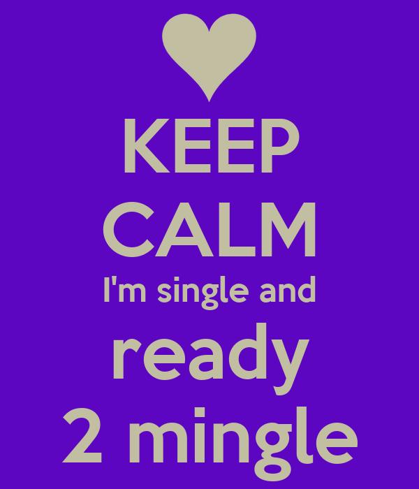 KEEP CALM I'm single and ready 2 mingle