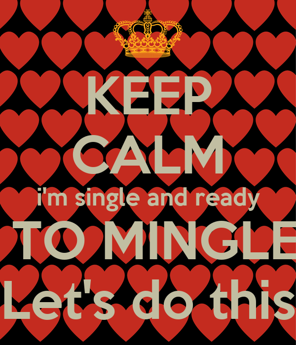KEEP CALM i'm single and ready  TO MINGLE Let's do this