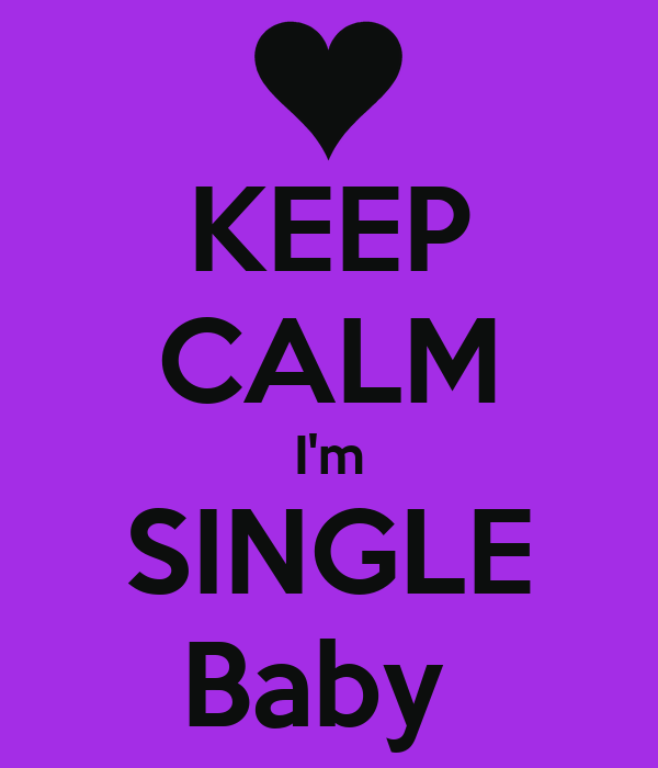 KEEP CALM I'm SINGLE Baby