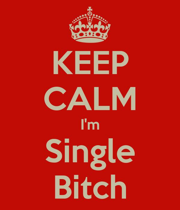 KEEP CALM I'm Single Bitch