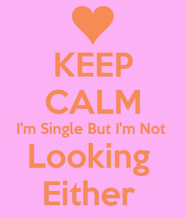KEEP CALM I'm Single But I'm Not  Looking  Either