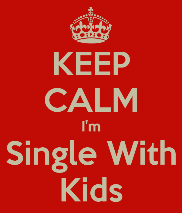 KEEP CALM I'm Single With Kids