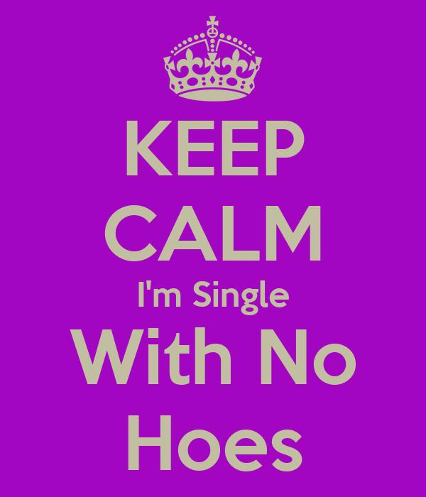 KEEP CALM I'm Single With No Hoes
