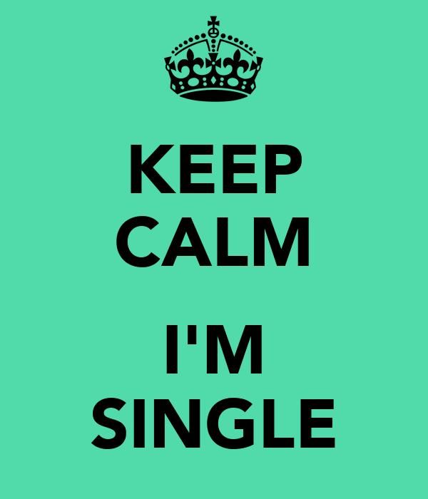 KEEP CALM  I'M SINGLE
