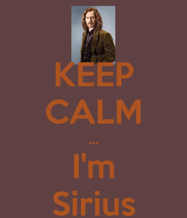 KEEP CALM ... I'm Sirius