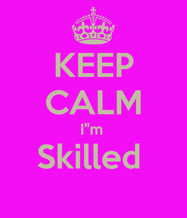 "KEEP CALM I""m  Skilled"