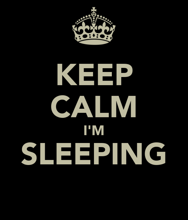 KEEP CALM I'M SLEEPING