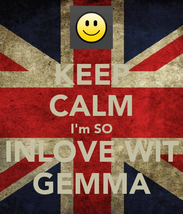 KEEP CALM I'm SO INLOVE WIT GEMMA