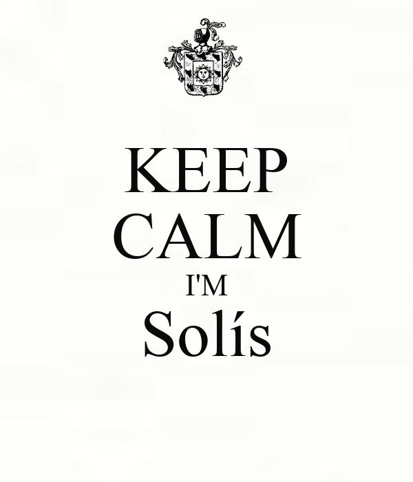 KEEP CALM I'M Solís