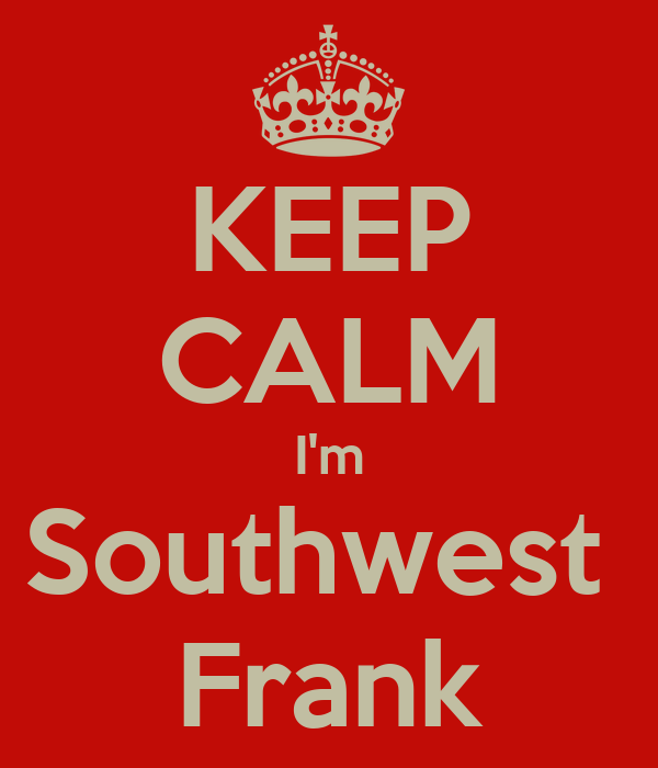 KEEP CALM I'm Southwest  Frank