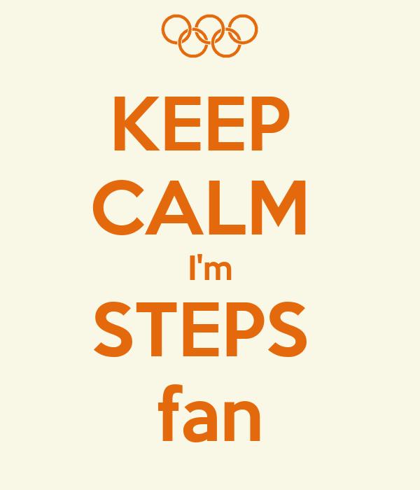 KEEP  CALM  I'm STEPS  fan