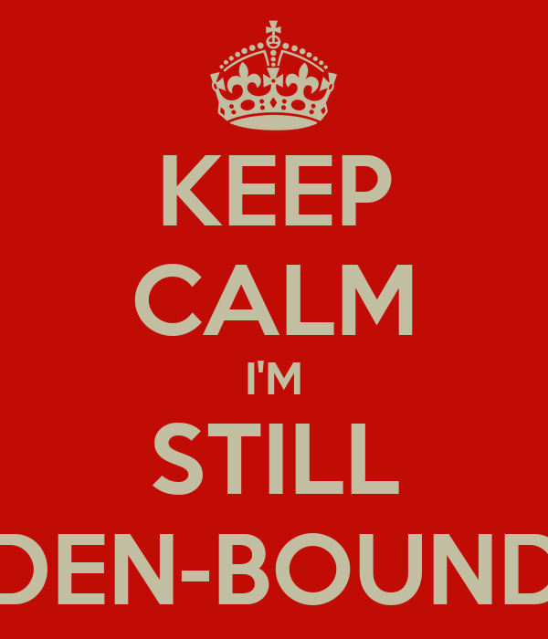 KEEP CALM I'M STILL DEN-BOUND