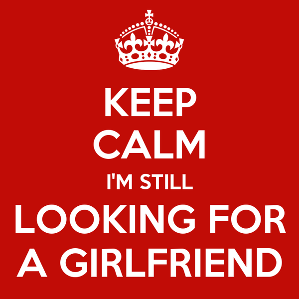 KEEP CALM I'M STILL LOOKING FOR A GIRLFRIEND Poster | KamozZze ...