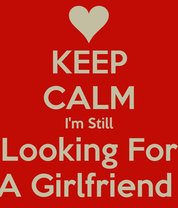 KEEP CALM I'm Still Looking For A Girlfriend