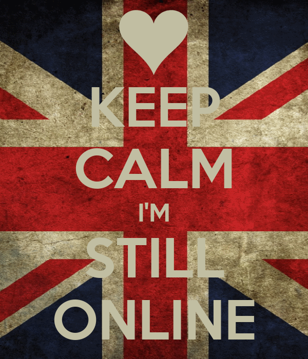 KEEP CALM I'M STILL ONLINE