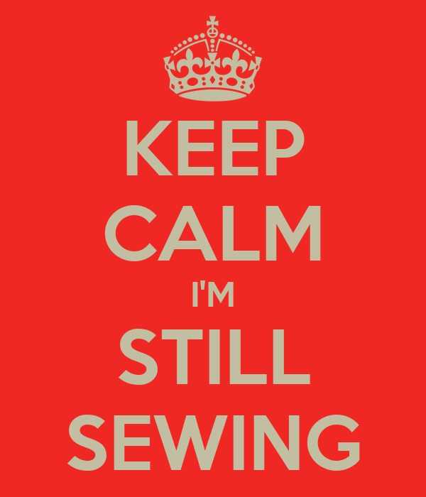 KEEP CALM I'M STILL SEWING