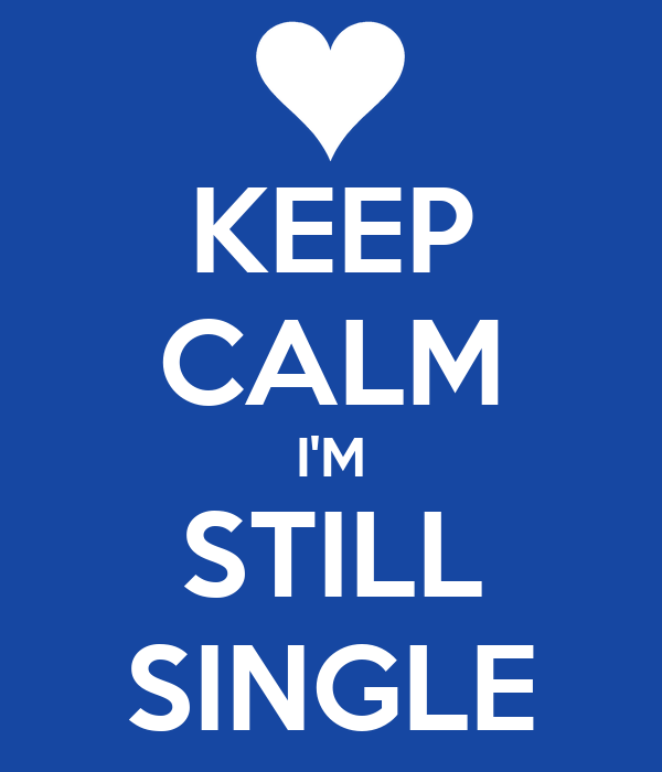 KEEP CALM I'M STILL SINGLE