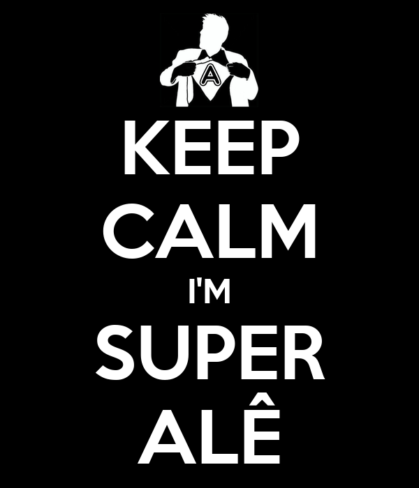 KEEP CALM I'M SUPER ALÊ