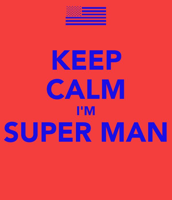 KEEP CALM I'M SUPER MAN