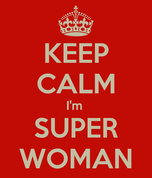 KEEP CALM I'm  SUPER WOMAN