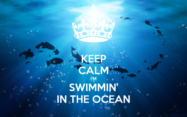 KEEP CALM I'M SWIMMIN' IN THE OCEAN