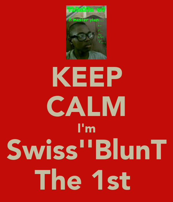 KEEP CALM I'm Swiss''BlunT The 1st