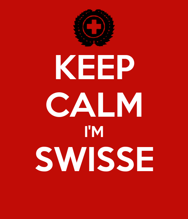 KEEP CALM I'M SWISSE