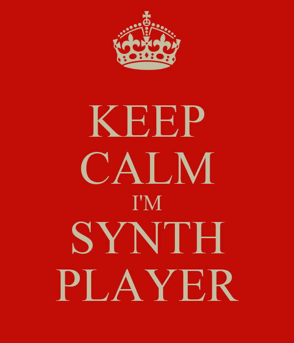 KEEP CALM I'M SYNTH PLAYER