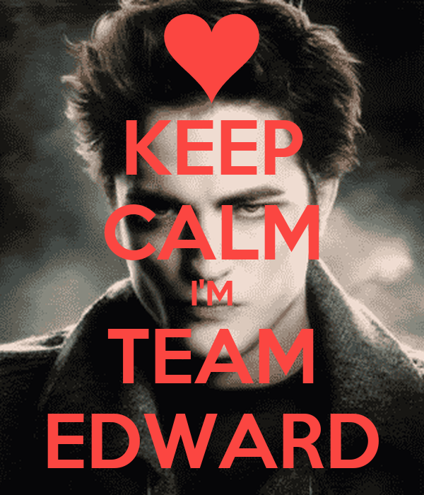 KEEP CALM I'M TEAM EDWARD