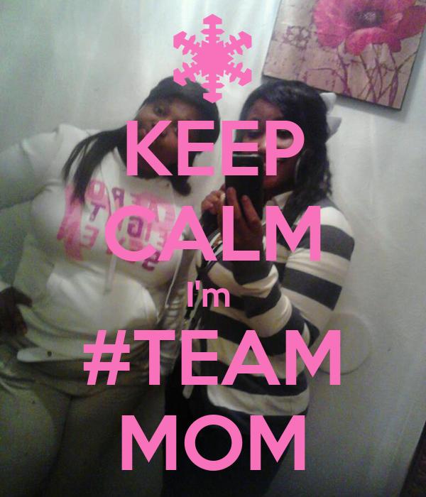 KEEP CALM I'm  #TEAM MOM