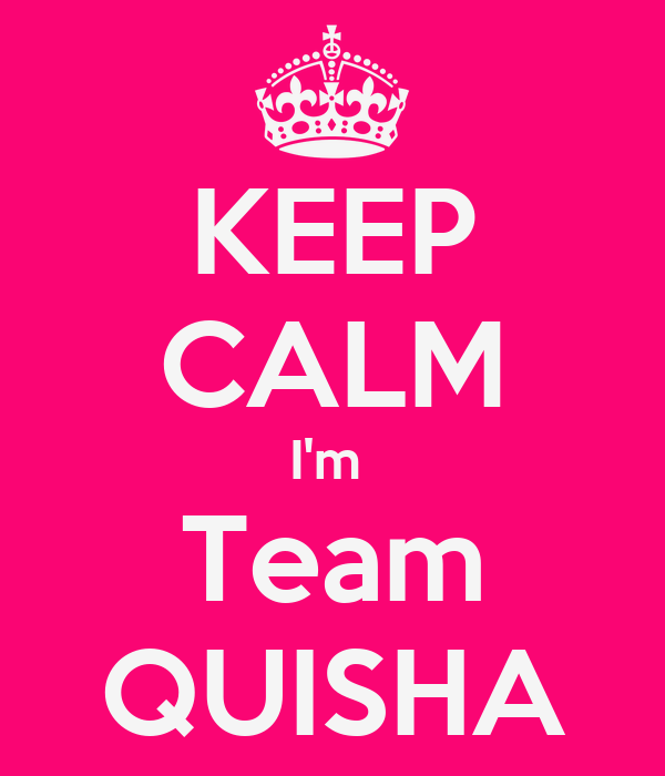KEEP CALM I'm  Team QUISHA
