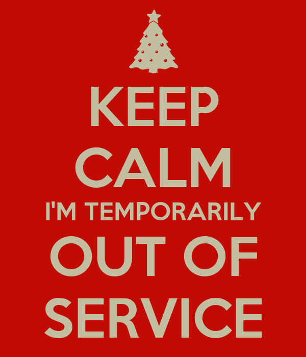 KEEP CALM I'M TEMPORARILY OUT OF SERVICE Poster   Anne   Keep Calm ...
