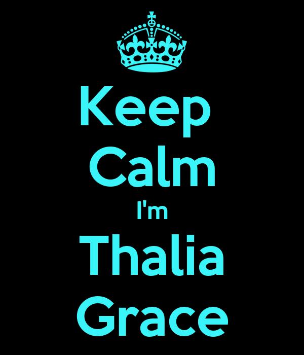 Keep  Calm I'm Thalia Grace