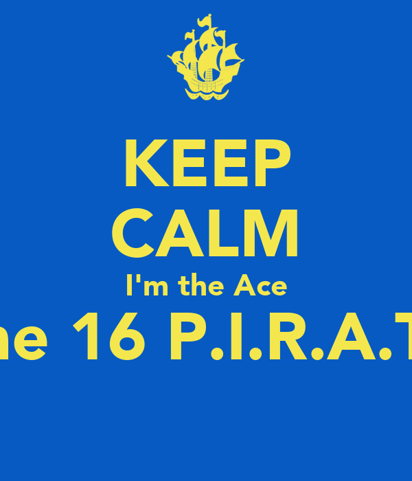 KEEP CALM I'm the Ace of the 16 P.I.R.A.T.E.S