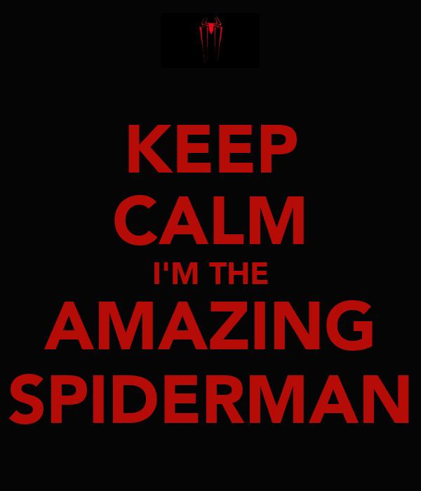 KEEP CALM I'M THE AMAZING SPIDERMAN