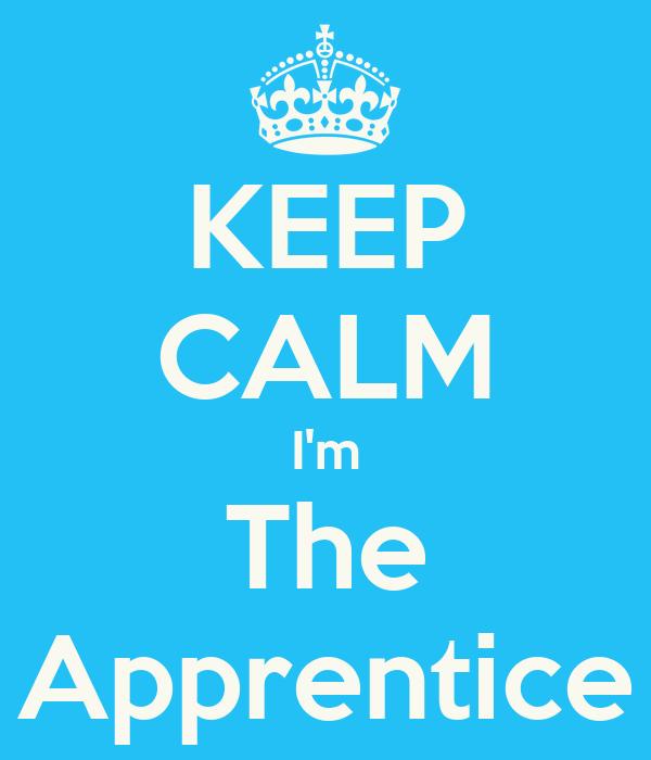 KEEP CALM I'm The Apprentice