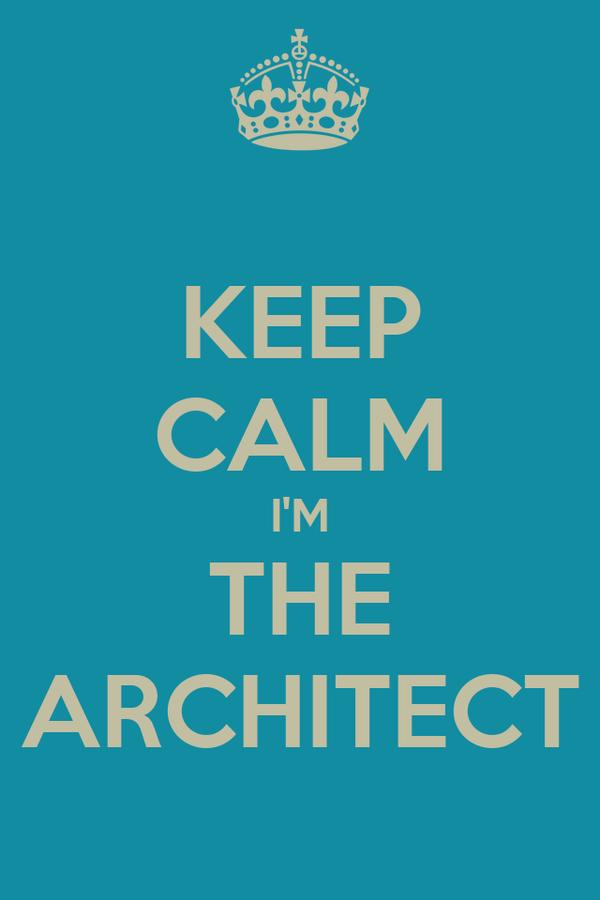 KEEP CALM I'M THE ARCHITECT